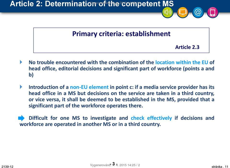 element in point c: if a media service provider has its head office in a MS but decisions on the service are taken in a third country, or vice versa, it shall be deemed to be established in