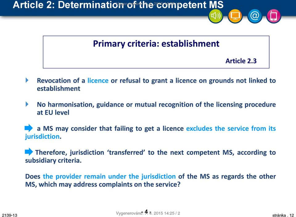 at EU level a MS may consider that failing to get a licence excludes the service from its jurisdiction.
