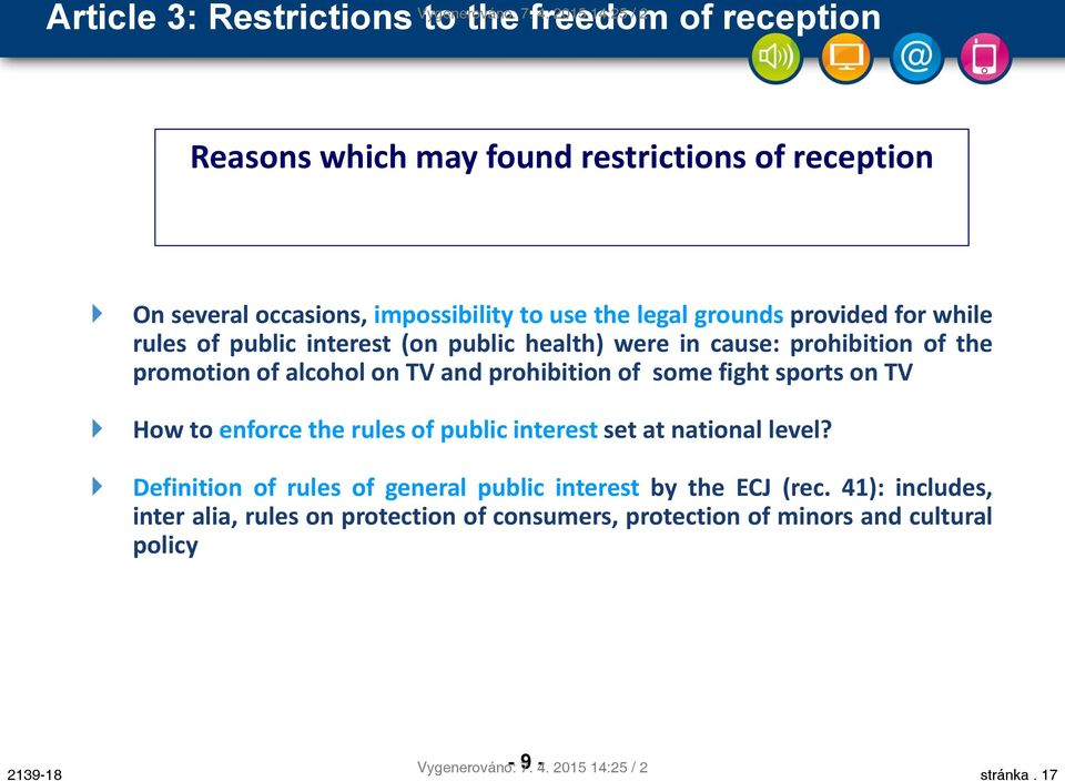 legal grounds provided for while rules of public interest (on public health) were in cause: prohibition of the promotion of alcohol on TV and prohibition of some