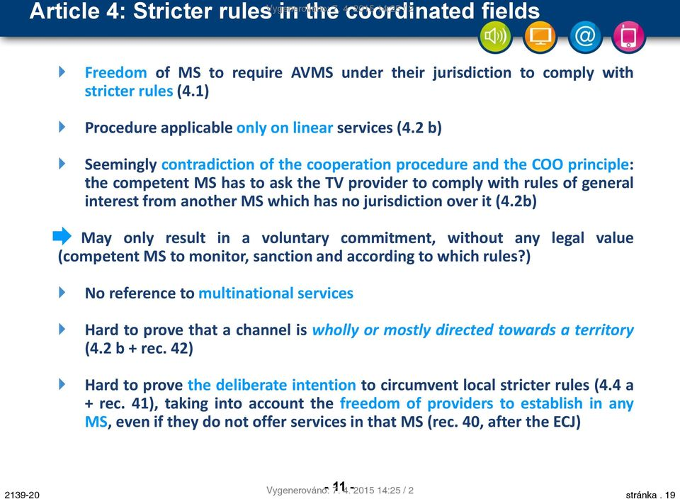 2 b) Seemingly contradiction of the cooperation procedure and the COO principle: the competent MS has to ask the TV provider to comply with rules of general interest from another MS which has no