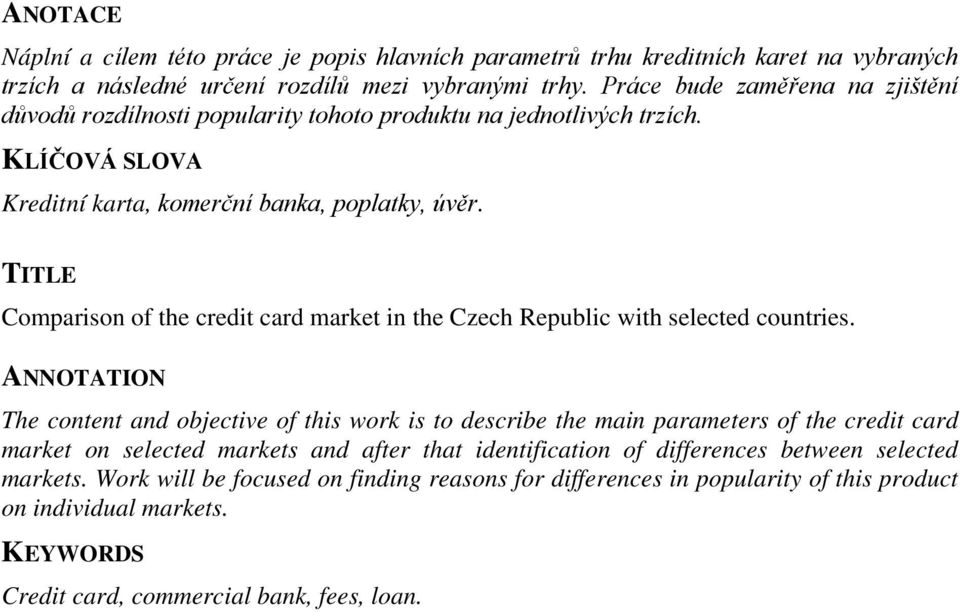 TITLE Comparison of the credit card market in the Czech Republic with selected countries.