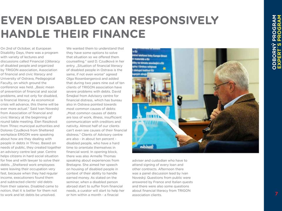 Basic mean of prevention of financial and social problems, and not only for disabled, is financial literacy. As economical crisis will advance, this theme will be ever more actual.