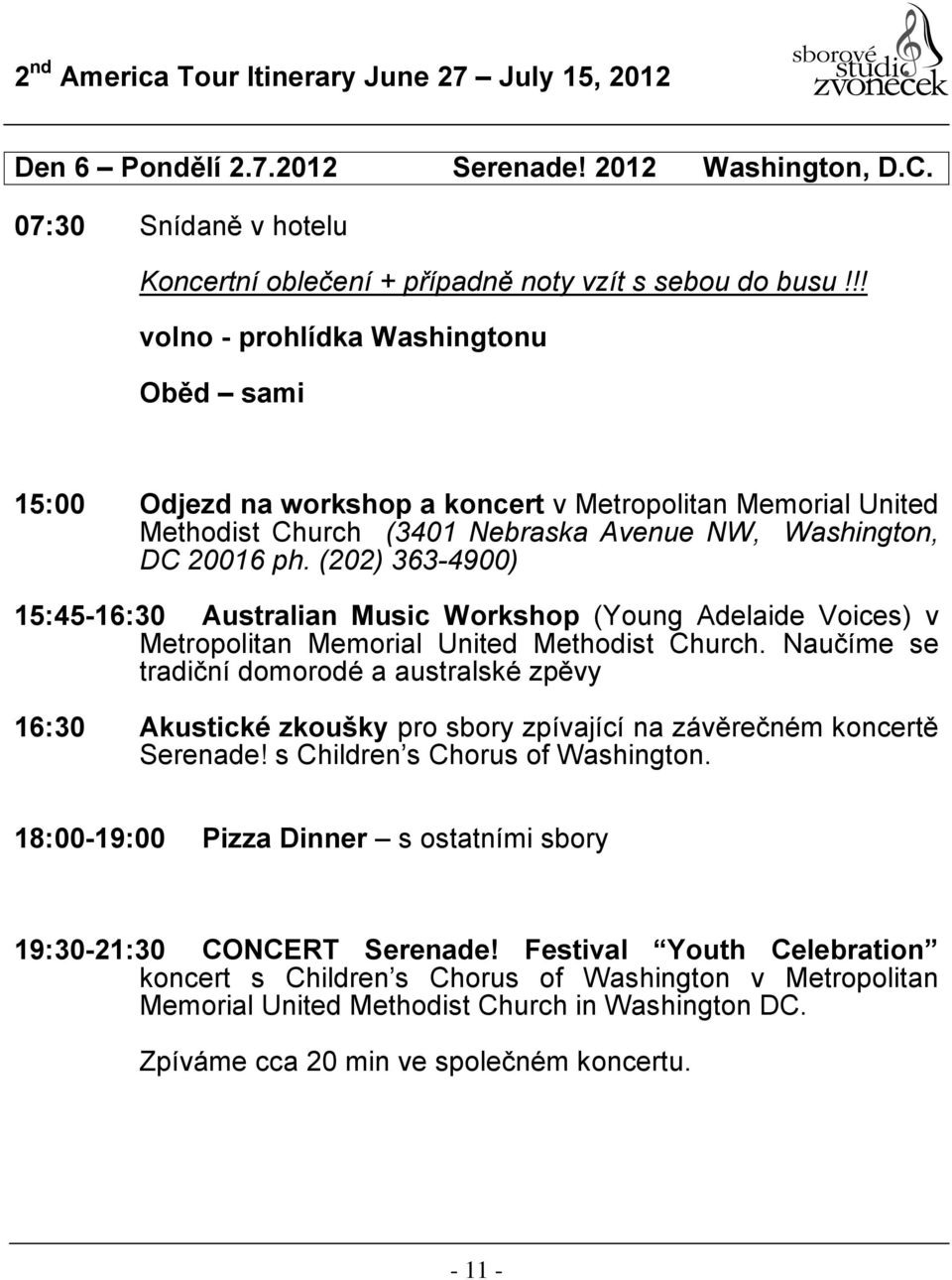 (202) 363-4900) 15:45-16:30 Australian Music Workshop (Young Adelaide Voices) v Metropolitan Memorial United Methodist Church.