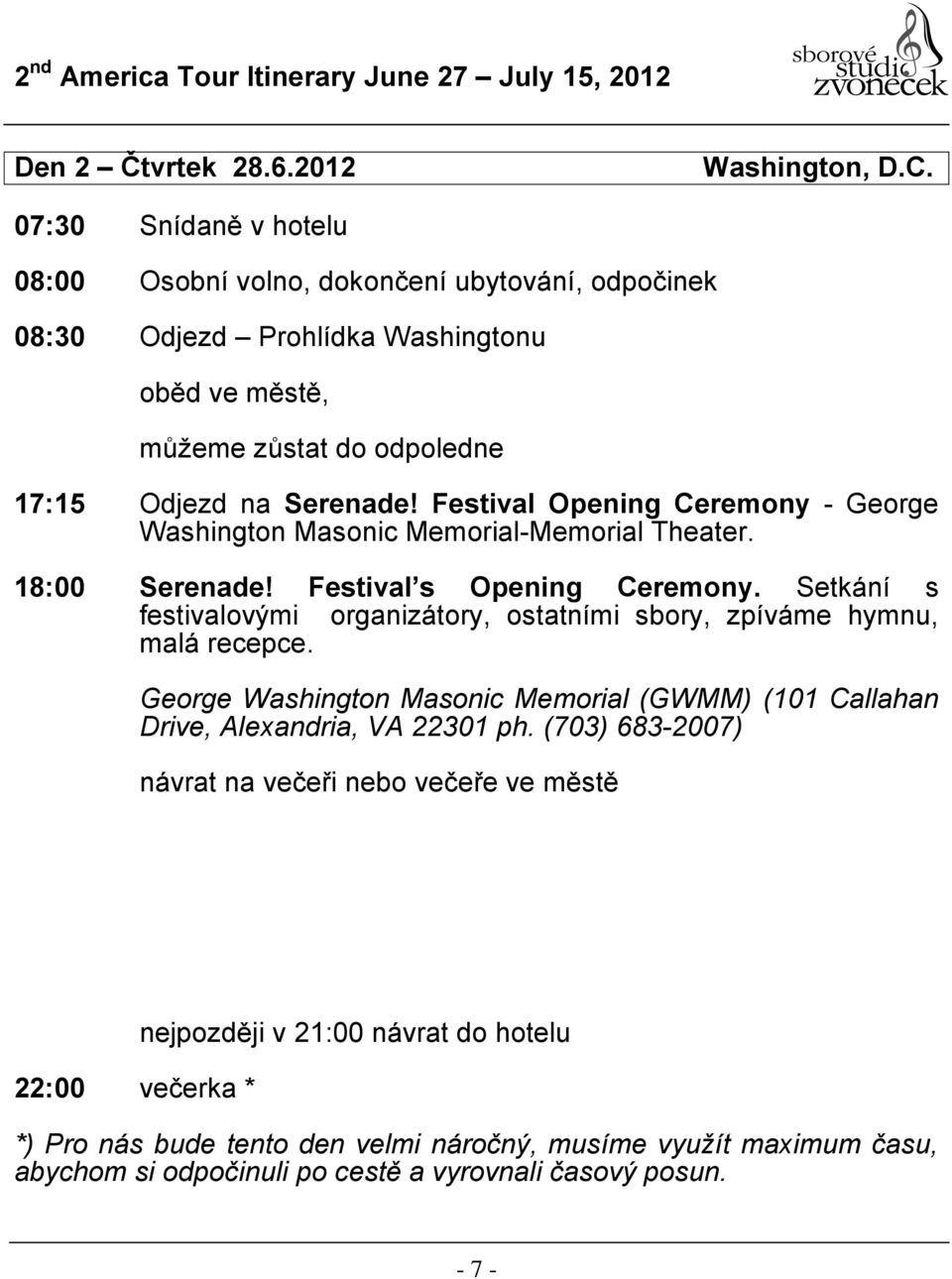Festival Opening Ceremony - George Washington Masonic Memorial-Memorial Theater. 18:00 Serenade! Festival s Opening Ceremony.