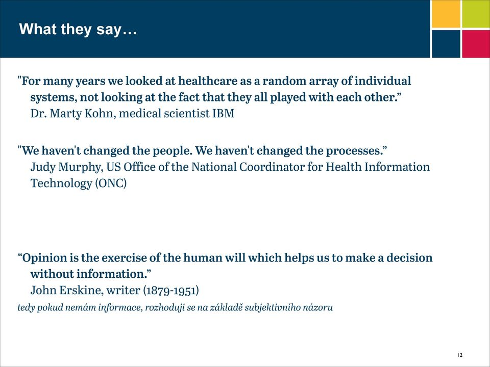 Judy Murphy, US Office of the National Coordinator for Health Information Technology (ONC) Opinion is the exercise of the human will which