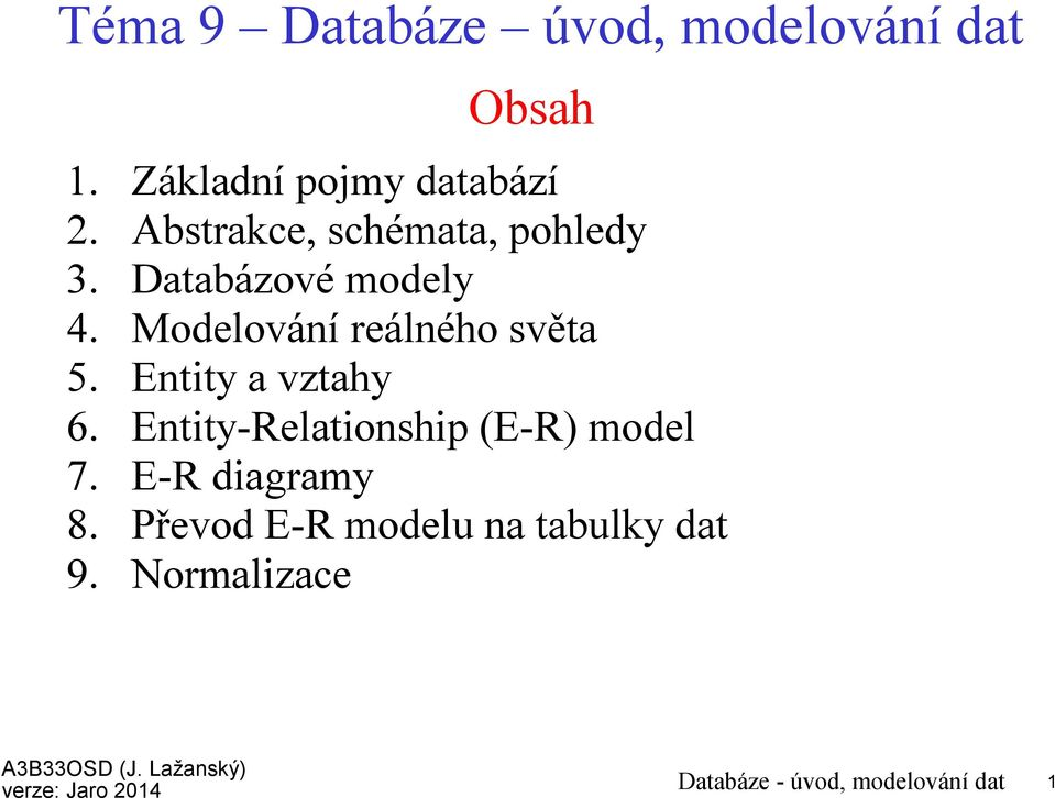 Entity a vztahy 6. Entity-Relationship (E-R) model 7. E-R diagramy 8.
