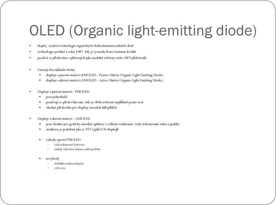 - Active Matrix Organic Light Emitting Diode).