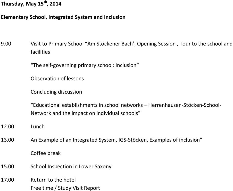 00 Lunch The self-governing primary school: Inclusion Observation of lessons Concluding discussion Educational establishments in school networks
