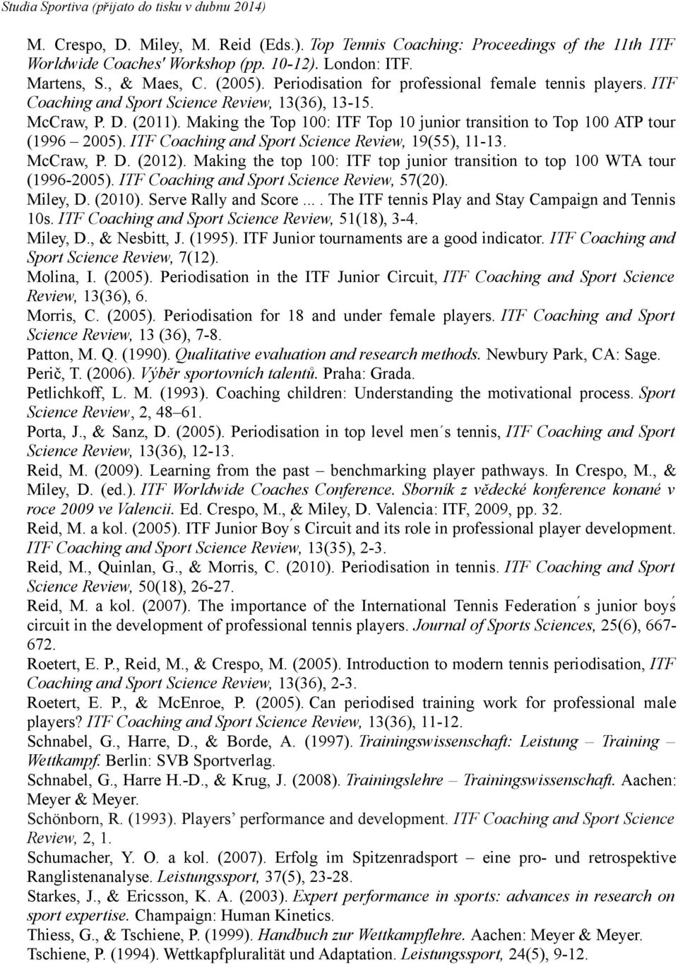 Making the Top 100: ITF Top 10 junior transition to Top 100 ATP tour (1996 2005). ITF Coaching and Sport Science Review, 19(55), 11-13. McCraw, P. D. (2012).