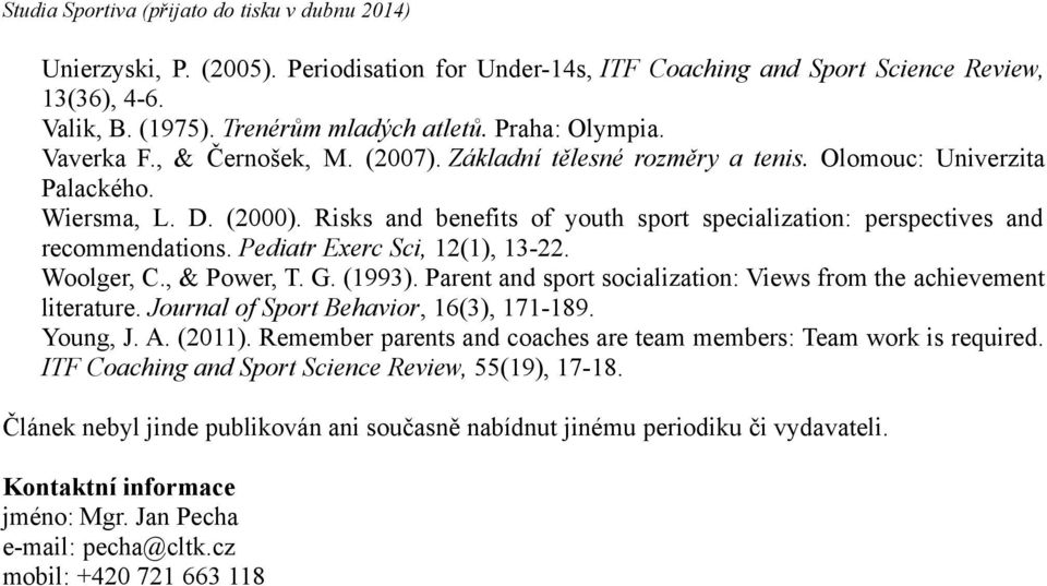 Pediatr Exerc Sci, 12(1), 13-22. Woolger, C., & Power, T. G. (1993). Parent and sport socialization: Views from the achievement literature. Journal of Sport Behavior, 16(3), 171-189. Young, J. A.