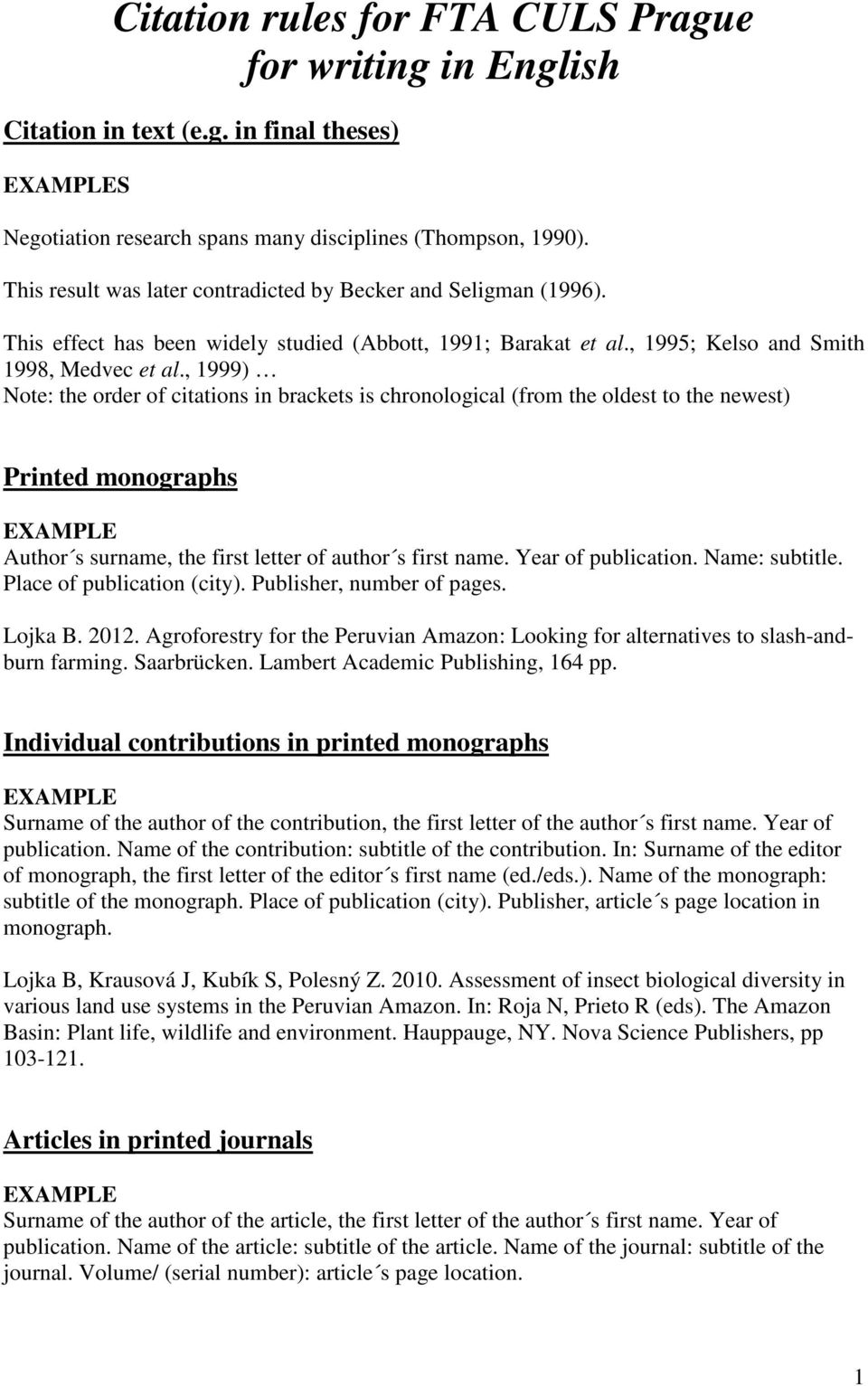 , 1999) Note: the order of citations in brackets is chronological (from the oldest to the newest) Printed monographs Author s surname, the first letter of author s first name. Year of publication.