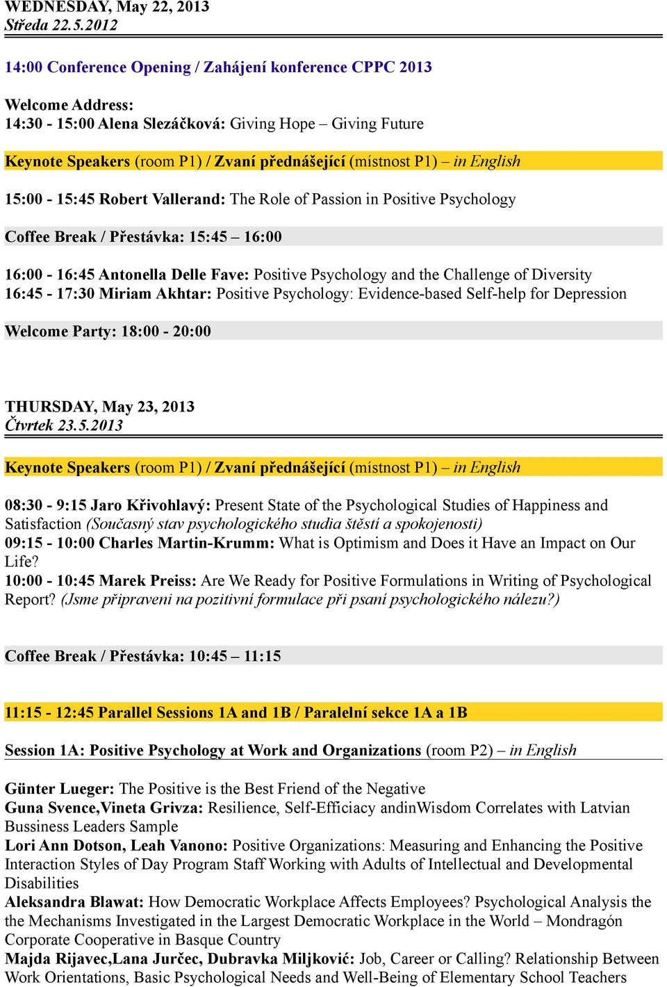 English 15:00-15:45 Robert Vallerand: The Role of Passion in Positive Psychology Coffee Break / Přestávka: 15:45 16:00 16:00-16:45 Antonella Delle Fave: Positive Psychology and the Challenge of