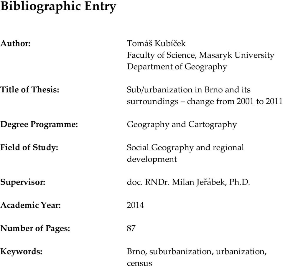 change from 2001 to 2011 Geography and Cartography Social Geography and regional development doc. RNDr.