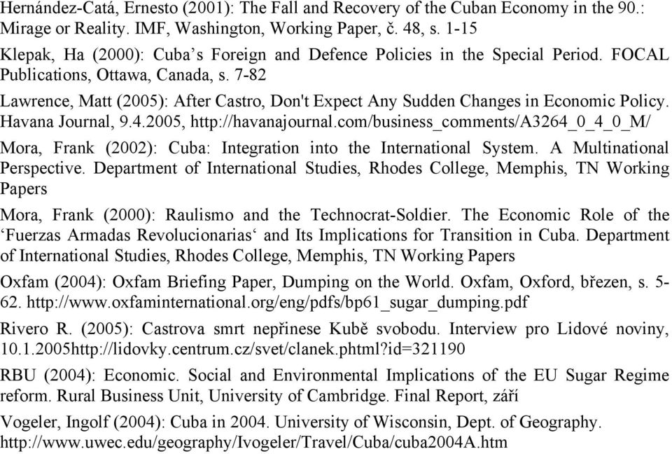 7-82 Lawrence, Matt (2005): After Castro, Don't Expect Any Sudden Changes in Economic Policy. Havana Journal, 9.4.2005, http://havanajournal.