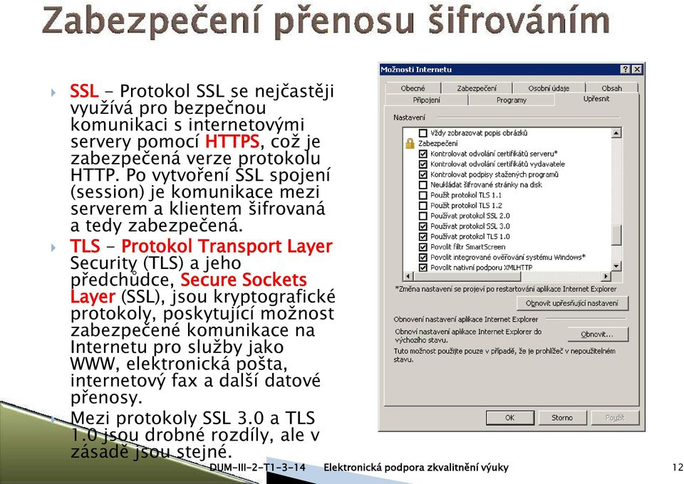 TLS - Protokol Transport Layer Security (TLS) a jeho předchůdce, Secure Sockets Layer (SSL), jsou kryptografické protokoly, poskytující možnost zabezpečené