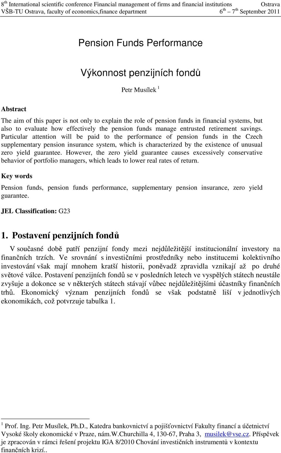 Particular attention will be paid to the performance of pension funds in the Czech supplementary pension insurance system, which is characterized by the existence of unusual zero yield guarantee.