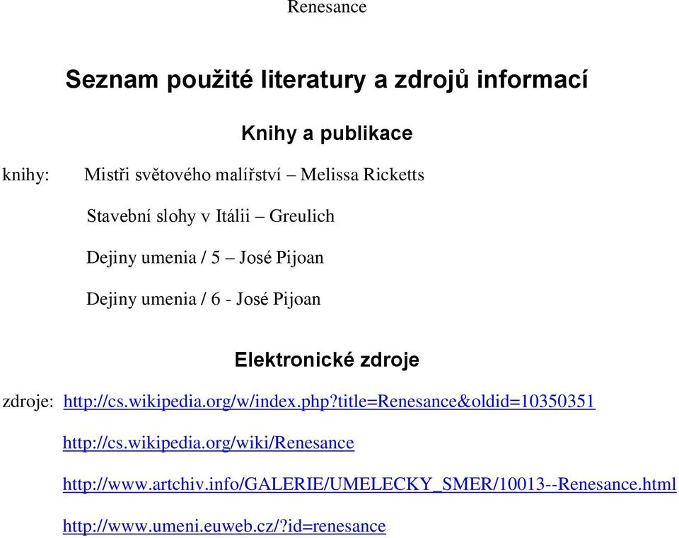 Elektronické zdroje zdroje: http://cs.wikipedia.org/w/index.php?title=renesance&oldid=10350351 http://cs.