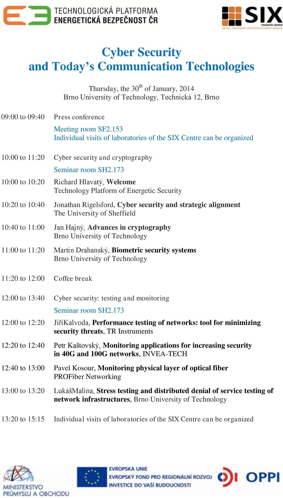 173 10:00 to 10:20 Richard Hlavatý, Welcome Technology Platform of Energetic Security 10:20 to 10:40 Jonathan Rigelsford, Cyber security and strategic alignment The University of Sheffield 10:40 to