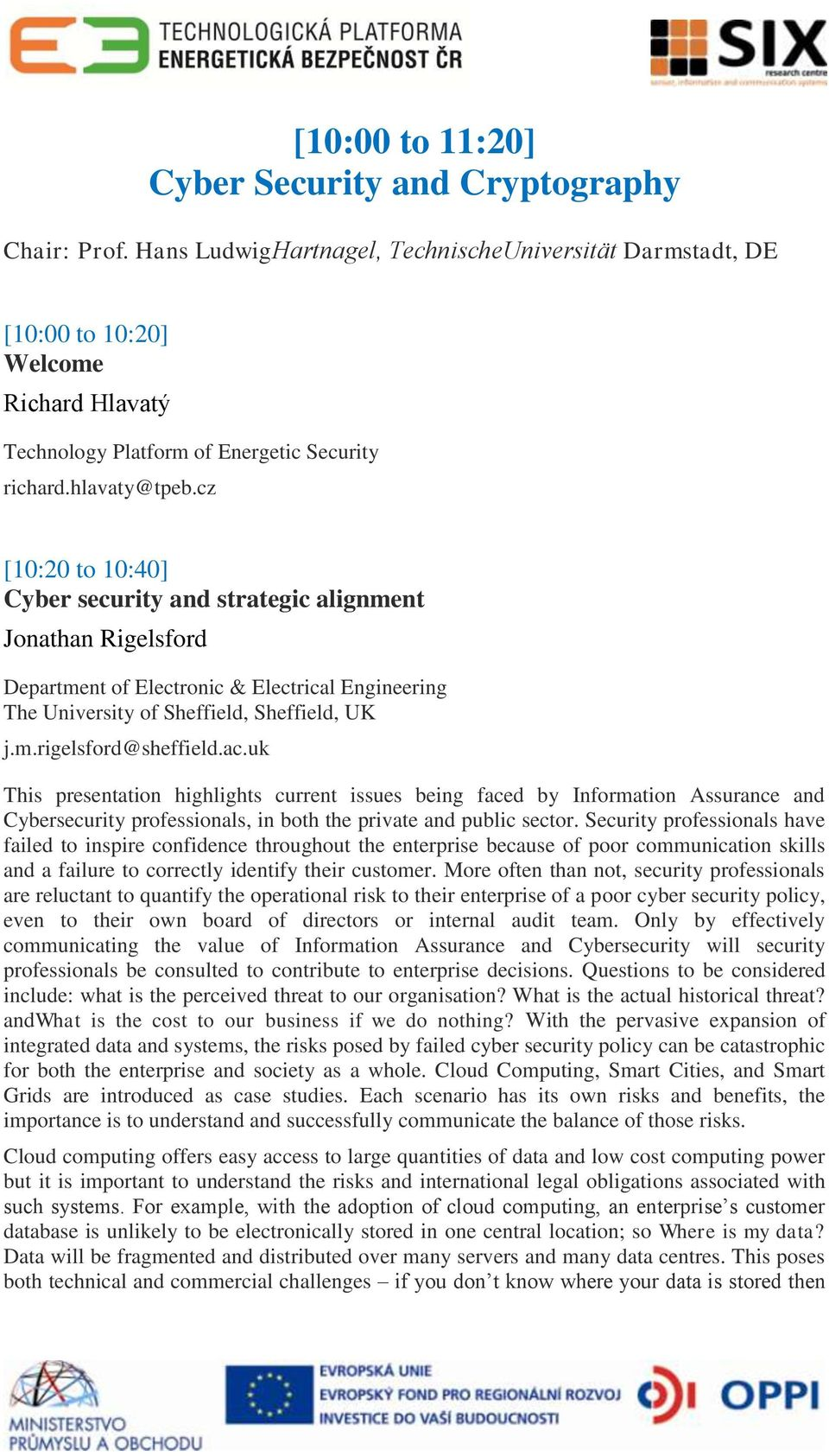 cz [10:20 to 10:40] Cyber security and strategic alignment Jonathan Rigelsford Department of Electronic & Electrical Engineering The University of Sheffield, Sheffield, UK j.m.rigelsford@sheffield.ac.