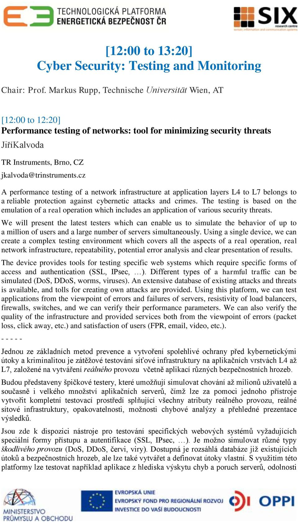 cz A performance testing of a network infrastructure at application layers L4 to L7 belongs to a reliable protection against cybernetic attacks and crimes.