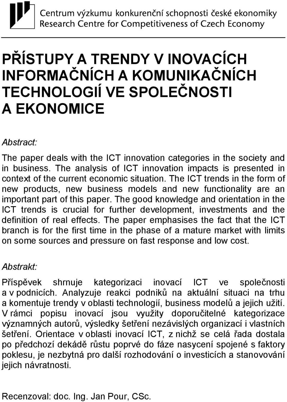 The ICT trends in the form of new products, new business models and new functionality are an important part of this paper.