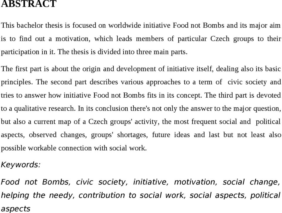 The second part describes various approaches to a term of civic society and tries to answer how initiative Food not Bombs fits in its concept. The third part is devoted to a qualitative research.
