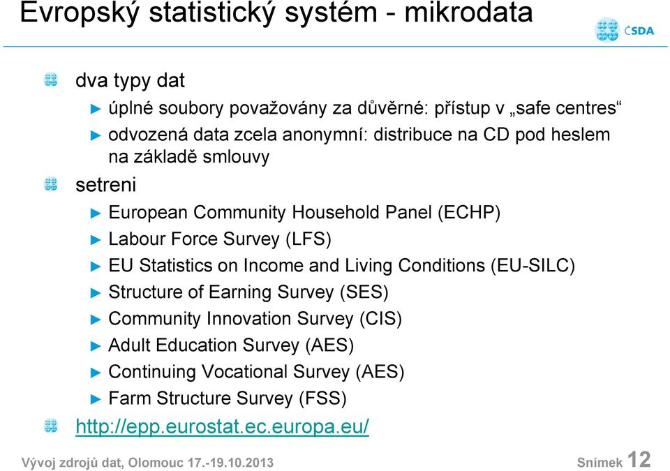 Statistics on Income and Living Conditions (EU-SILC) Structure of Earning Survey (SES) Community Innovation Survey (CIS) Adult Education