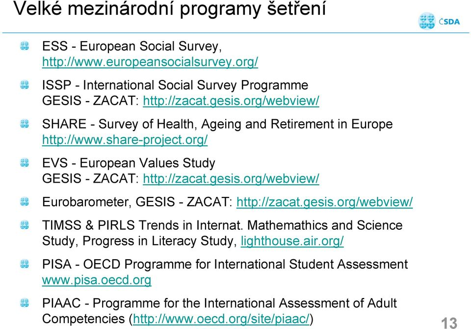 org/webview/ Eurobarometer, GESIS - ZACAT: http://zacat.gesis.org/webview/ TIMSS & PIRLS Trends in Internat. Mathemathics and Science Study, Progress in Literacy Study, lighthouse.air.