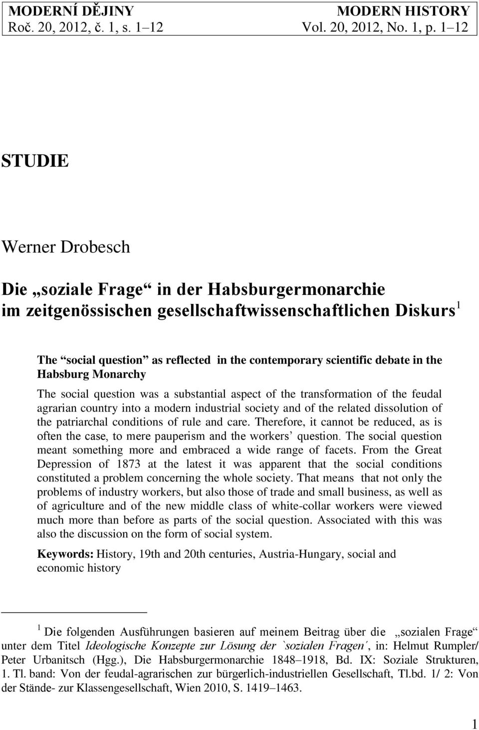debate in the Habsburg Monarchy The social question was a substantial aspect of the transformation of the feudal agrarian country into a modern industrial society and of the related dissolution of
