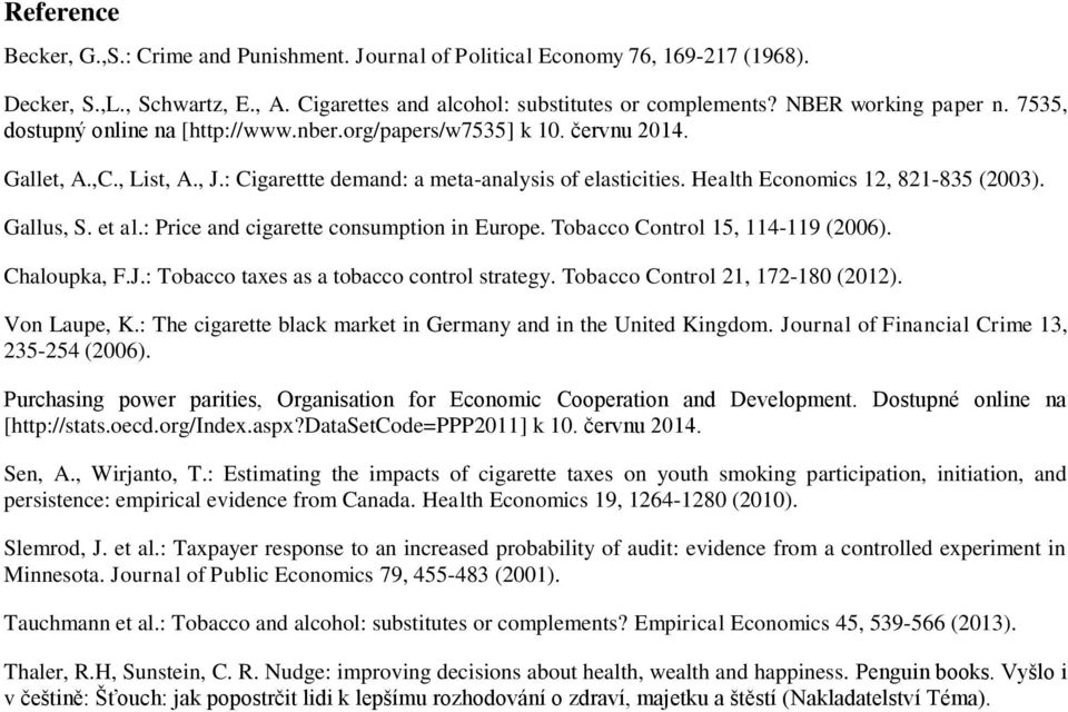 Health Economics 12, 821-835 (2003). Gallus, S. et al.: Price and cigarette consumption in Europe. Tobacco Control 15, 114-119 (2006). Chaloupka, F.J.: Tobacco taxes as a tobacco control strategy.