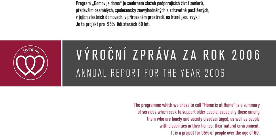 VÝROČNÍ ZPRÁVA ZA ROK 2006 ANNUAL REPORT FOR THE YEAR 2006 The programme which we chose to call Home is at Home is a summary of services which seek to support