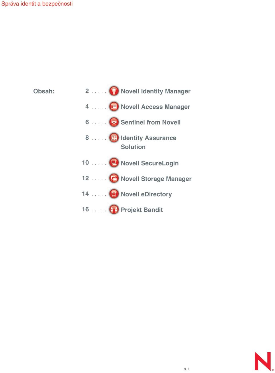 .... Novell Identity Manager Novell Access Manager Sentinel from Novell