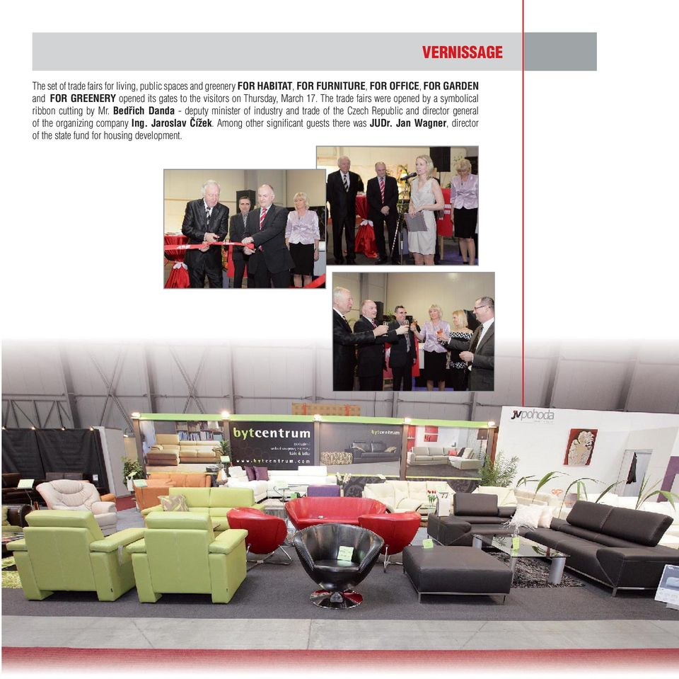 The trade fairs were opened by a symbolical ribbon cutting by Mr.