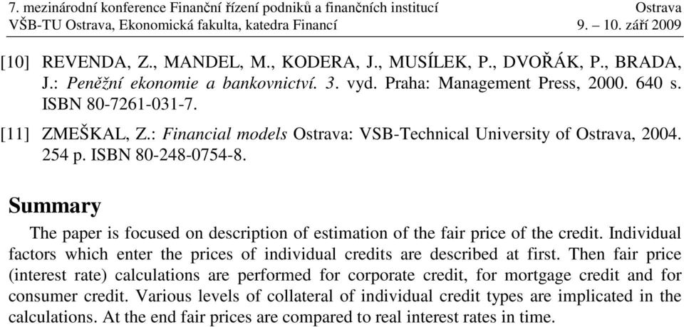 Summary The paper is focused on description of estimation of the fair price of the credit. Individual factors which enter the prices of individual credits are described at first.