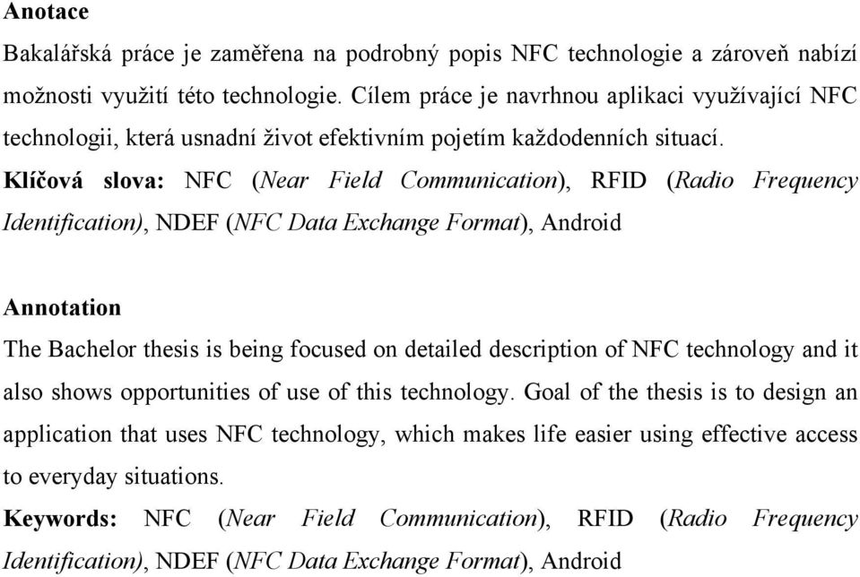 Klíčová slova: NFC (Near Field Communication), RFID (Radio Frequency Identification), NDEF (NFC Data Exchange Format), Android Annotation The Bachelor thesis is being focused on detailed