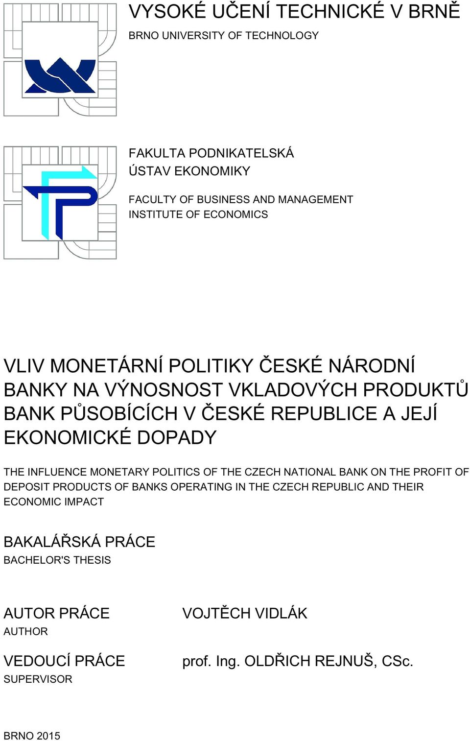 THE INFLUENCE MONETARY POLITICS OF THE CZECH NATIONAL BANK ON THE PROFIT OF DEPOSIT PRODUCTS OF BANKS OPERATING IN THE CZECH REPUBLIC AND THEIR