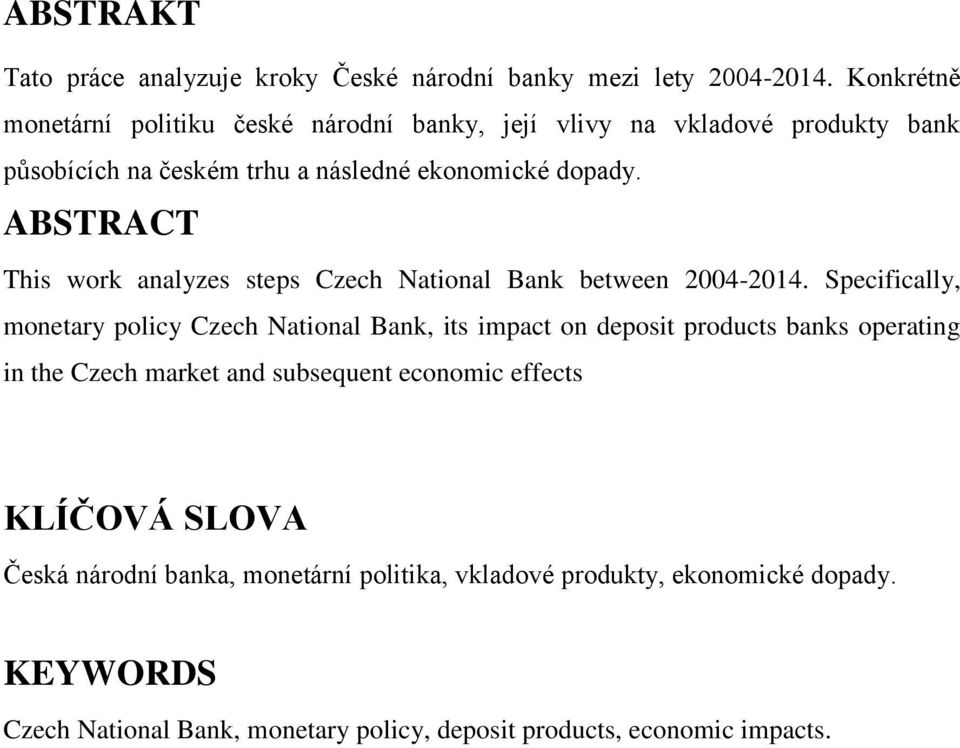 ABSTRACT This work analyzes steps Czech National Bank between 2004-2014.