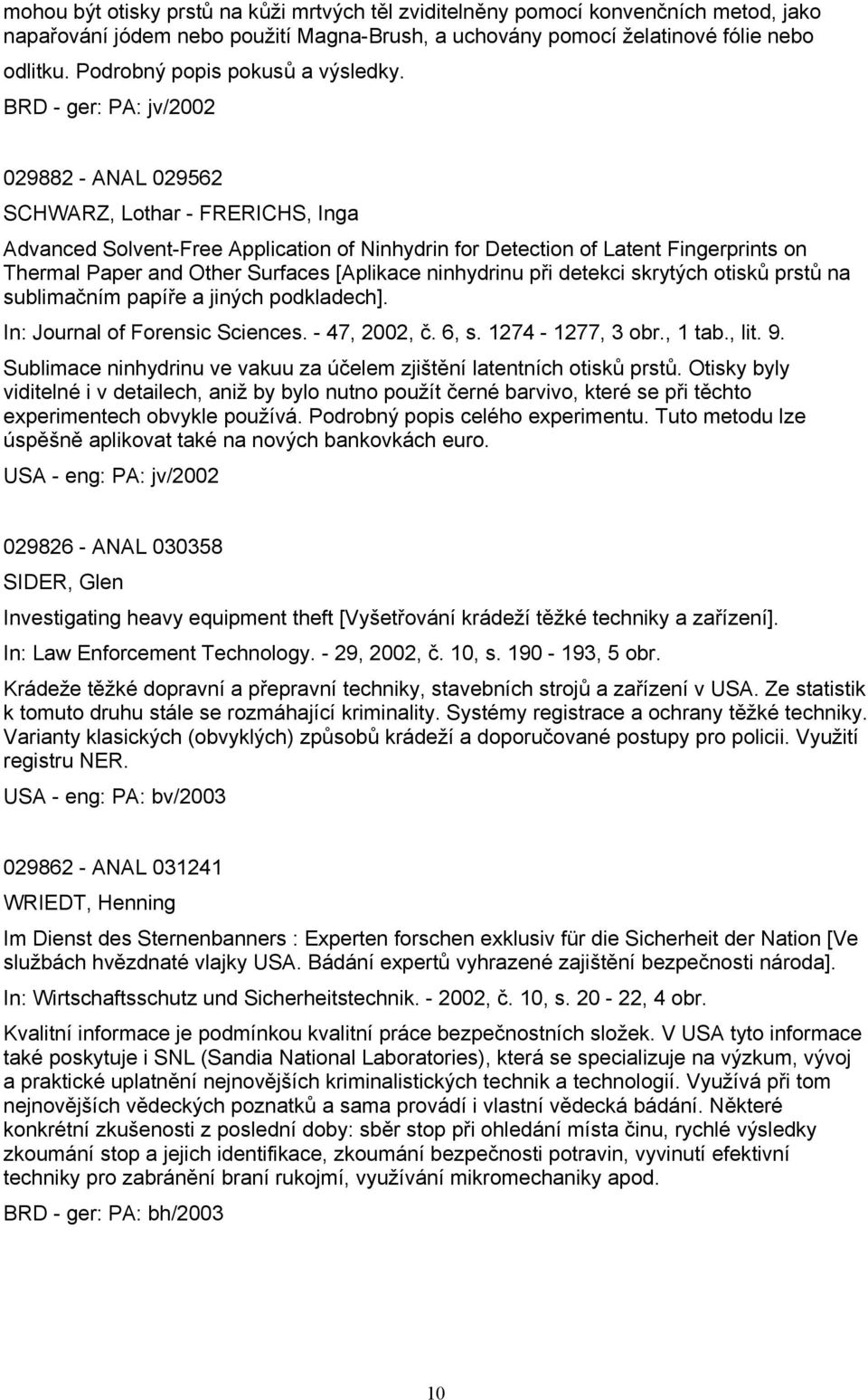 BRD - ger: PA: jv/2002 029882 - ANAL 029562 SCHWARZ, Lothar - FRERICHS, Inga Advanced Solvent-Free Application of Ninhydrin for Detection of Latent Fingerprints on Thermal Paper and Other Surfaces