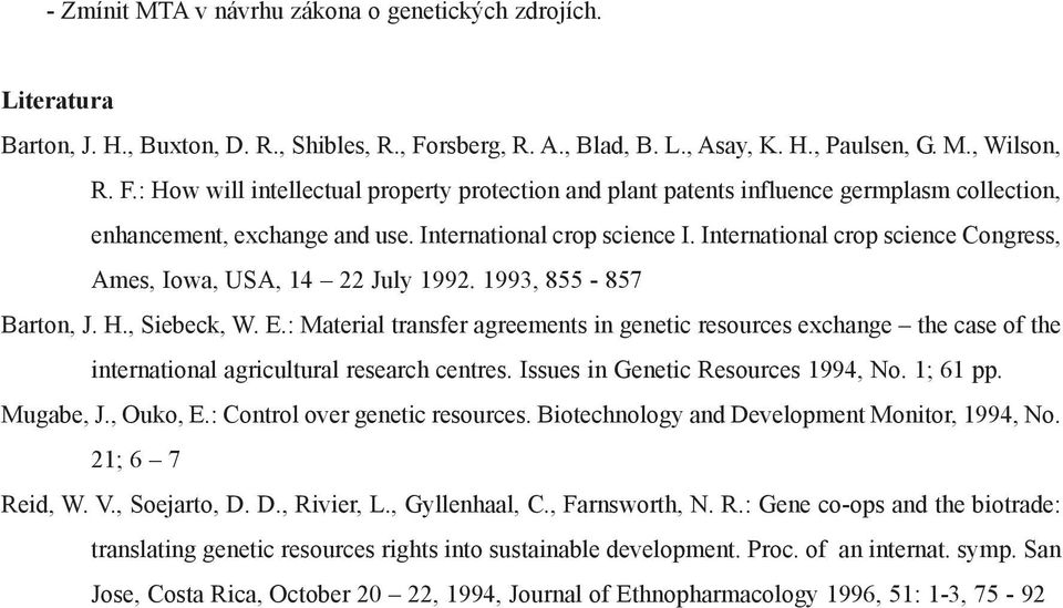International crop science I. International crop science Congress, Ames, Iowa, USA, 14 22 July 1992. 1993, 855-857 Barton, J. H., Siebeck, W. E.