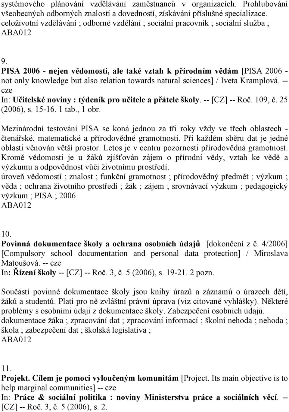 PISA 2006 - nejen vědomosti, ale také vztah k přírodním vědám [PISA 2006 - not only knowledge but also relation towards natural sciences] / Iveta Kramplová.