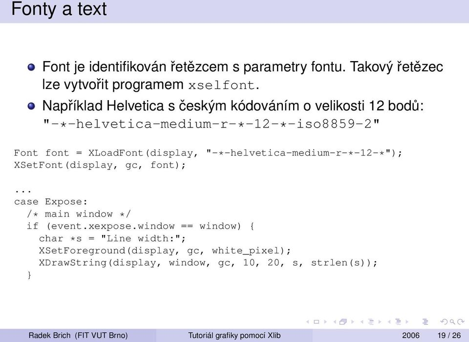 """-*-helvetica-medium-r-*-12-*""); XSetFont(display, gc, font);... case Expose: /* main window */ if (event.xexpose."