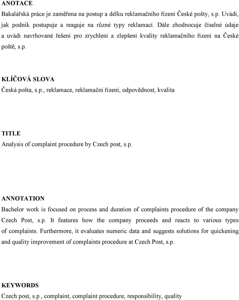 p. ANNOTATION Bachelor work is focused on process and duration of complaints procedure of the company Czech Post, s.p. It features how the company proceeds and reacts to various types of complaints.