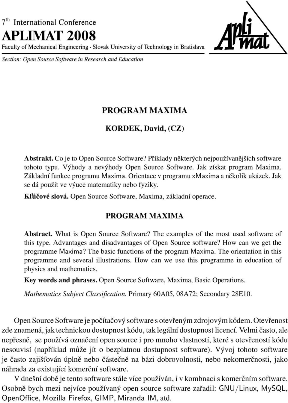 Open Source Software, Maxima, základní operace. PROGRAM MAXIMA Abstract. What is Open Source Software? The examples of the most used software of this type.