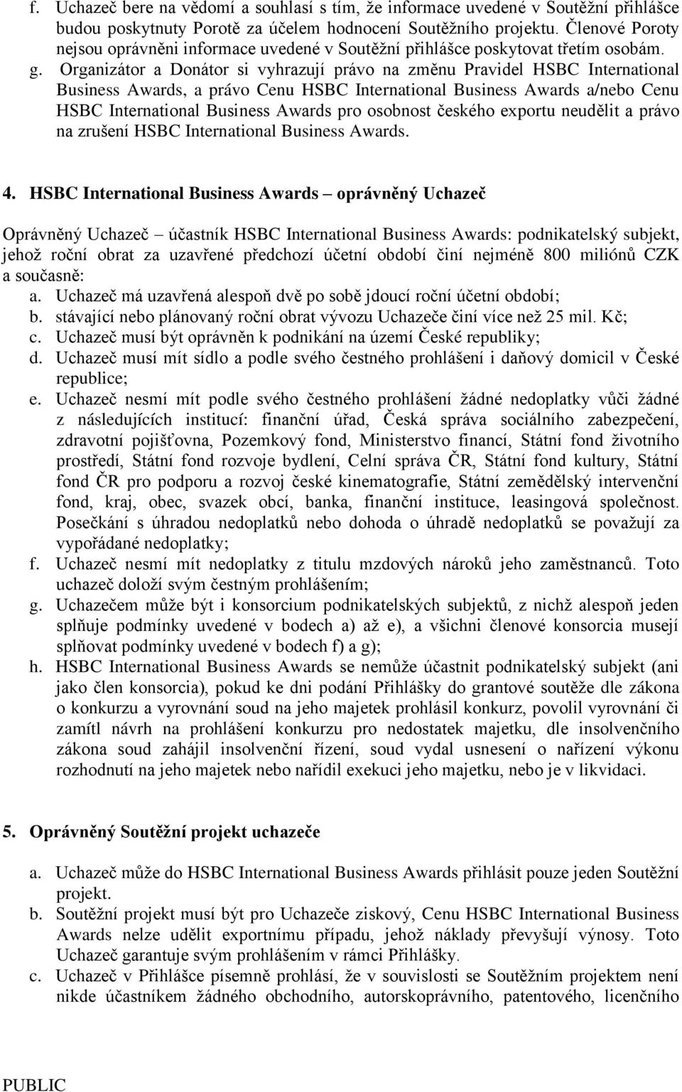 Organizátor a Donátor si vyhrazují právo na změnu Pravidel HSBC International Business Awards, a právo Cenu HSBC International Business Awards a/nebo Cenu HSBC International Business Awards pro