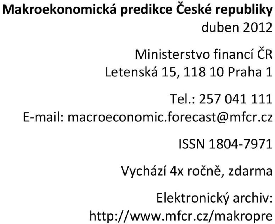 : 257 41 111 E mail: macroeconomic.forecast@mfcr.