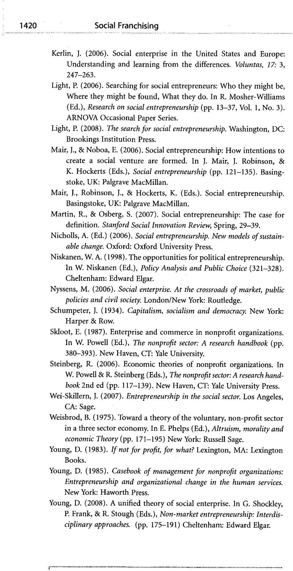 Washington, DC: Brookings Institution Press. Mair, )., & Noboa, E. (2006). Social entrepreneurship: How intentions to create a social venture are formed. In ). Mair, [, Robinson, & K. Hockerts (Eds.
