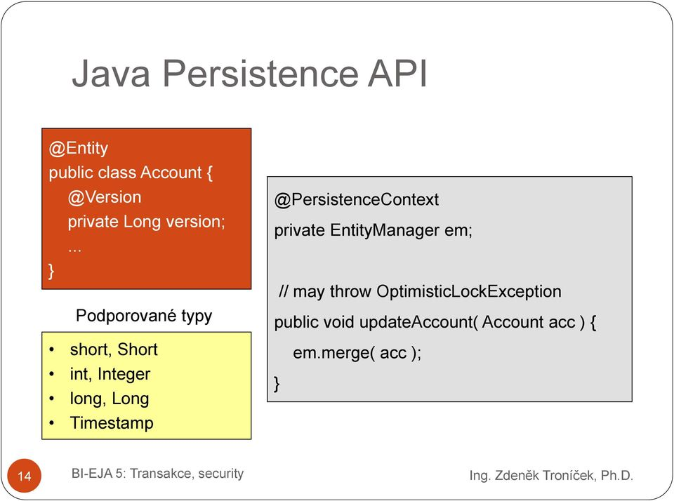 .. } Podporované typy @PersistenceContext private EntityManager em; // may