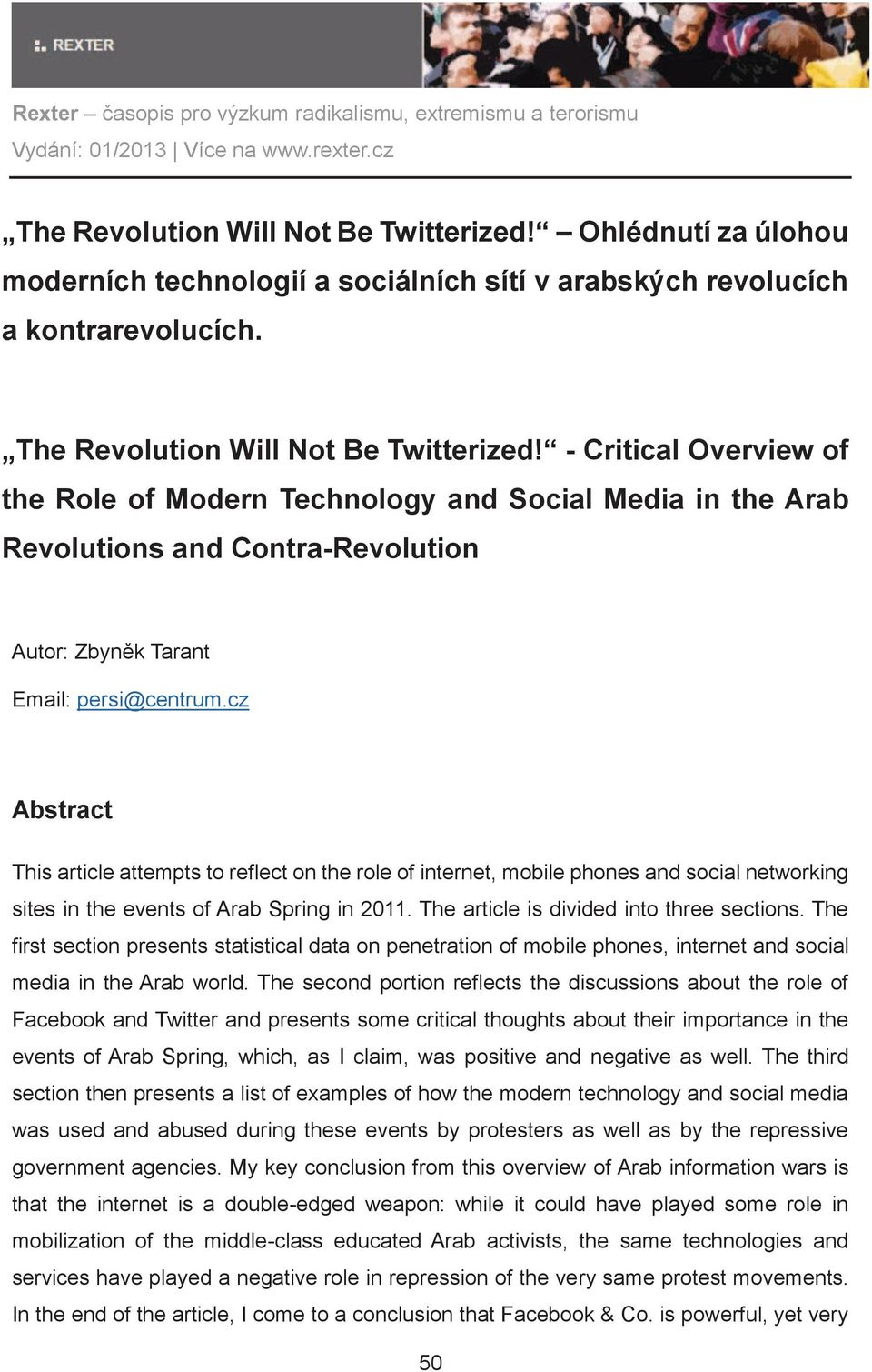 cz Abstract This article attempts to reflect on the role of internet, mobile phones and social networking sites in the events of Arab Spring in 2011. The article is divided into three sections.