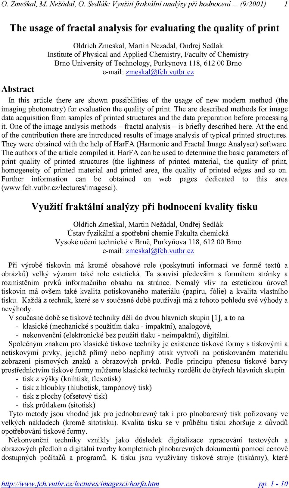 cz Abstract In this article there are shown possibilities of the usage of new modern method (the imaging photometry) for evaluation the quality of print.