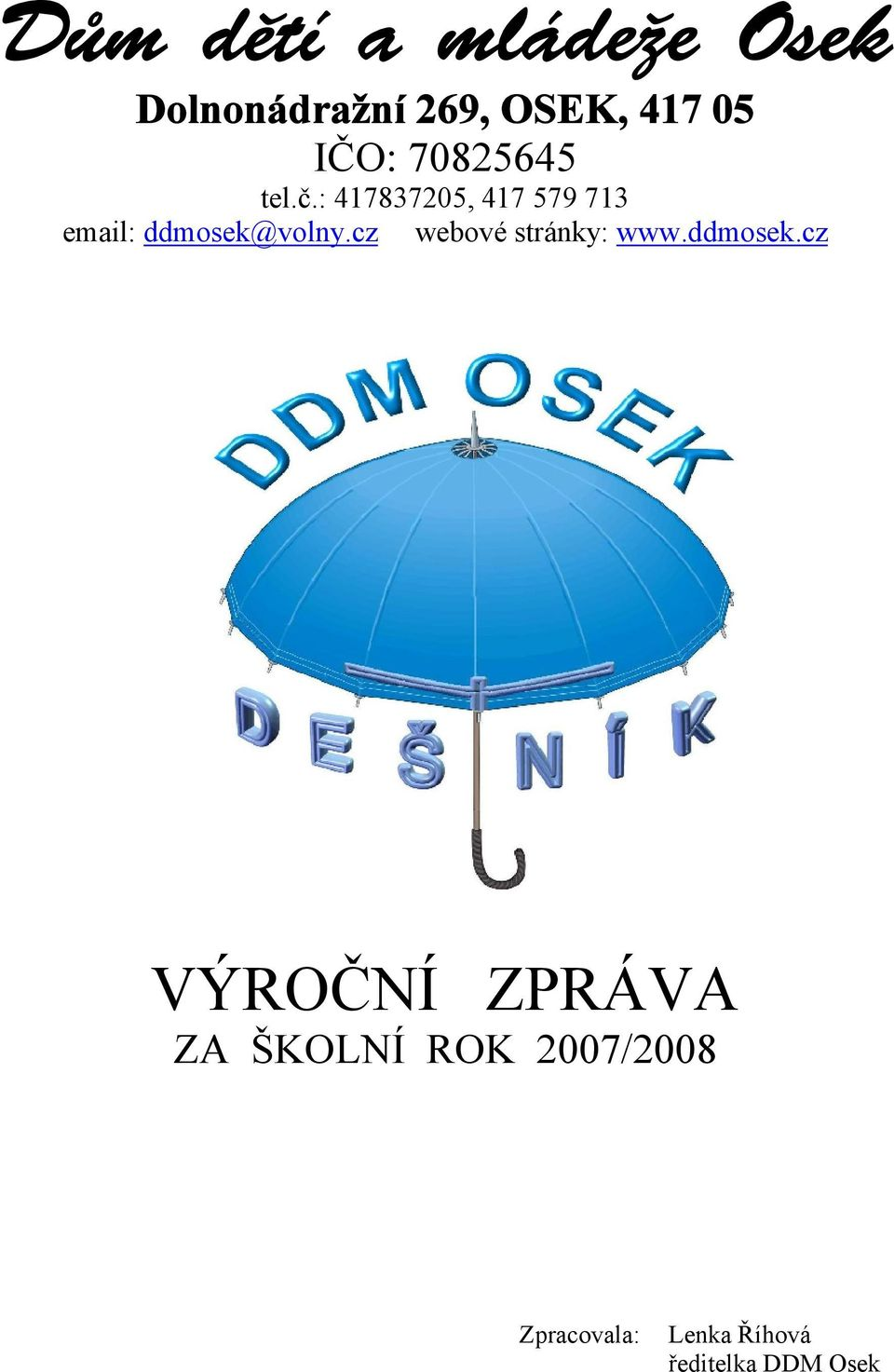 : 417837205, 417 579 713 email: ddmosek@volny.